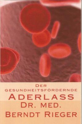 Der gesundheitsfördernde Aderlass, Berndt Rieger