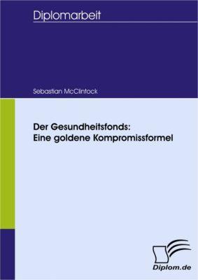 Der Gesundheitsfonds: Eine goldene Kompromissformel, Sebastian McClintock