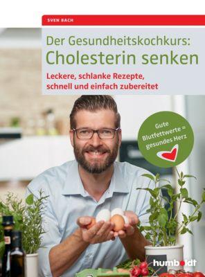 Der Gesundheitskochkurs: Cholesterin senken, Sven Bach