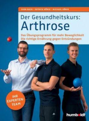Der Gesundheitskurs: Arthrose, Sven Bach, Patrick König, Michael König