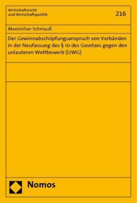 Der Gewinnabschöpfungsanspruch von Verbänden in der Neufassung des   10 des Gesetzes gegen den unlauteren Wettbewerb (UW, Maximilian Schmauß