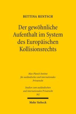 Der gewöhnliche Aufenthalt im System des Europäischen Kollisionsrechts, Bettina Rentsch