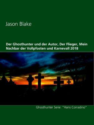 Der Ghosthunter und der Autor, Der Flieger, Mein Nachbar der Vollpfosten und Karnevall 2018, Jason Blake