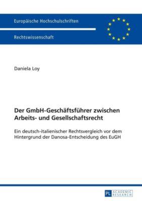 Der GmbH-Geschäftsführer zwischen Arbeits- und Gesellschaftsrecht, Daniela Loy
