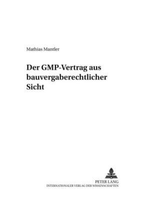 Der GMP-Vertrag aus bauvergaberechtlicher Sicht, Mathias Mantler