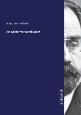 Der Götter Verwandlungen - Ernst Wilhelm Bredt |