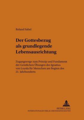 Der Gottesbezug als grundlegende Lebensausrichtung, Roland Sabel
