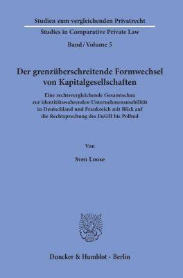 Der grenzüberschreitende Formwechsel von Kapitalgesellschaften. - Sven Loose |