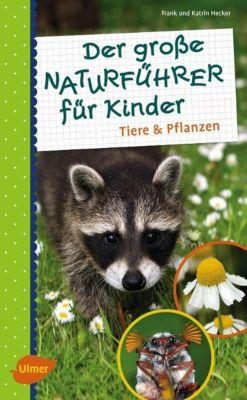 Der grosse Naturführer für Kinder: Tiere und Pflanzen, Frank Hecker, Katrin Hecker