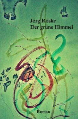 Der grüne Himmel - Jörg Röske |