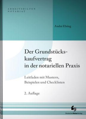 Der Grundstückskaufvertrag in der notariellen Praxis, André Elsing