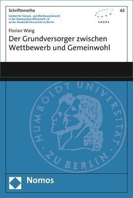 Der Grundversorger zwischen Wettbewerb und Gemeinwohl - Florian Warg pdf epub