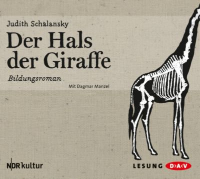Der Hals der Giraffe, 4 Audio-CDs, Judith Schalansky
