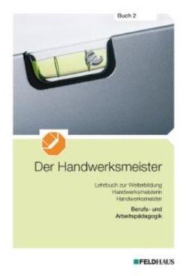 Der Handwerksmeister: .2 Berufs- und Arbeitspädagogik, Christoph Reither