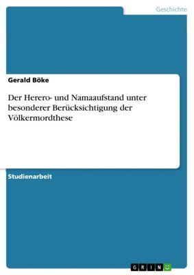 Der Herero- und Namaaufstand unter besonderer Berücksichtigung der Völkermordthese, Gerald Böke