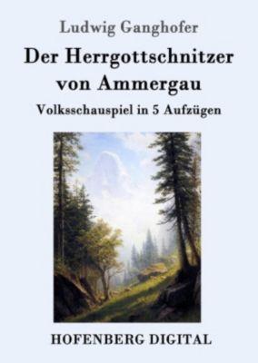 Der Herrgottschnitzer von Ammergau, Ludwig Ganghofer