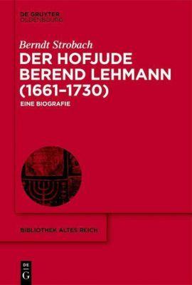 Der Hofjude Berend Lehmann (1661-1730) - Berndt Strobach |