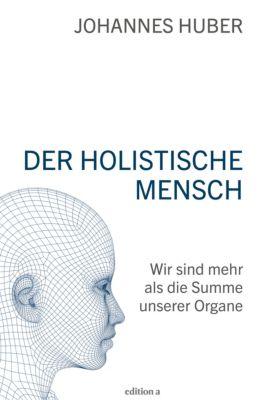 Der holistische Mensch, Johannes Huber
