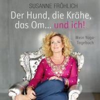 Der Hund, die Krähe, das Om... und ich, 2 Audio-CDs, Susanne Fröhlich