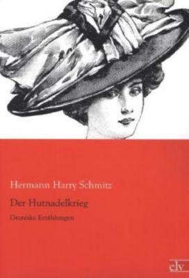 Der Hutnadelkrieg - Hermann H. Schmitz |