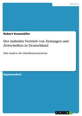 Der indirekte Vertrieb von Zeitungen und Zeitschriften in Deutschland, Robert Knasmüller