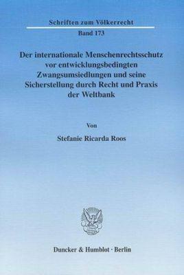 Der internationale Menschenrechtsschutz vor entwicklungsbedingten Zwangsumsiedlungen und seine Sicherstellung durch Rech, Stefanie R. Roos