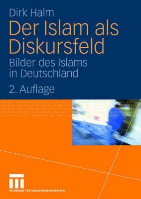 Der Islam als Diskursfeld, Dirk Halm