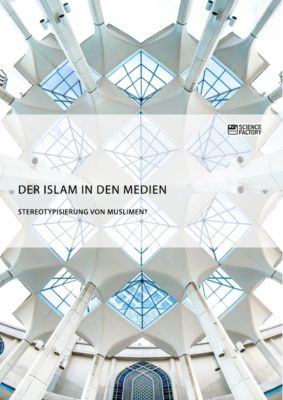 Der Islam in den Medien. Stereotypisierung von Muslimen?