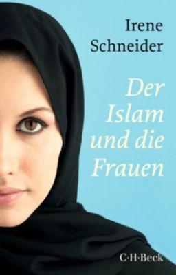 Der Islam und die Frauen - Irene Schneider |