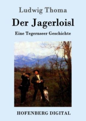 Der Jagerloisl, Ludwig Thoma