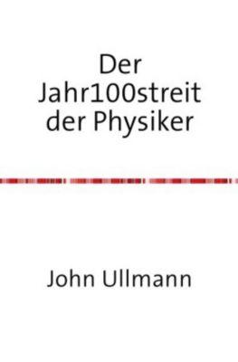 Der Jahr100streit der Physiker, John Ullmann
