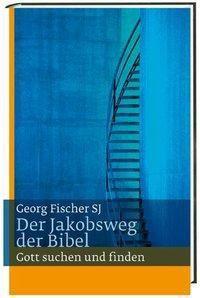 Der Jakobsweg der Bibel, Georg Fischer