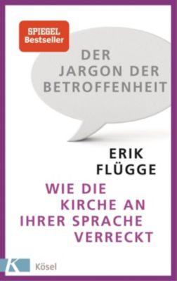 Der Jargon der Betroffenheit - Erik Flügge |
