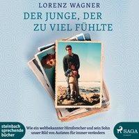 Der Junge, der zu viel fühlte, 1 MP3-CD - Lorenz Wagner |