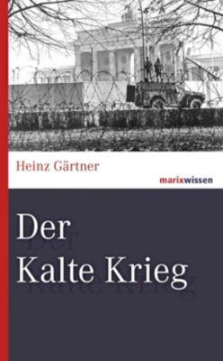 Der Kalte Krieg - Heinz Gärtner |