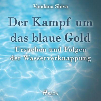 Der Kampf um das blaue Gold - Ursachen und Folgen der Wasserverknappung (Ungekürzt), Vandana Shiva
