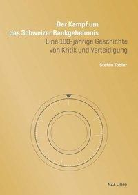 Der Kampf um das Schweizer Bankgeheimnis - Stefan Tobler  