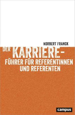 Der Karriereführer für Referentinnen und Referenten - Norbert Franck |