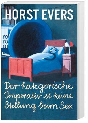 Der kategorische Imperativ ist keine Stellung beim Sex, Horst Evers