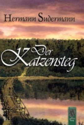 Der Katzensteg, Hermann Sudermann