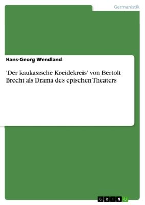 'Der kaukasische Kreidekreis' von Bertolt Brecht als Drama des epischen Theaters, Hans-Georg Wendland
