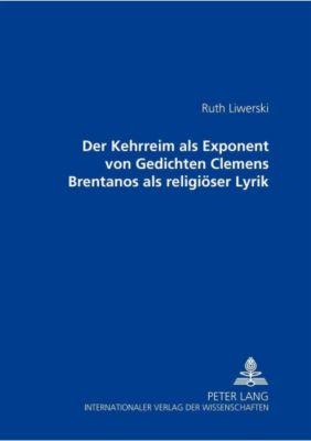 Der Kehrreim als Exponent von Gedichten Clemens Brentanos als religiöser Lyrik, Ruth Liwerski