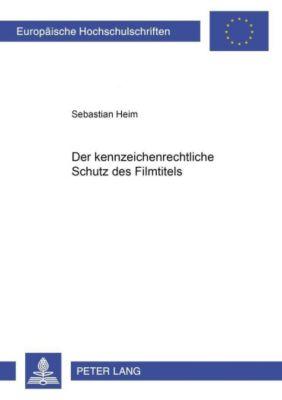 Der kennzeichenrechtliche Schutz des Filmtitels, Sebastian Heim