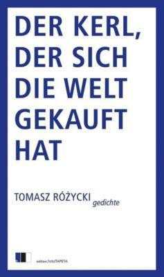 Der Kerl, der sich die Welt gekauft hat - Tomasz Rózycki |