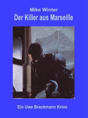 Der Killer aus Marseille. Mike Winter Kriminalserie, Band 2. Spannender Kriminalroman über Verbrechen, Mord, Intrigen und Verrat., Uwe Brackmann
