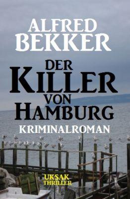 Der Killer von Hamburg: Kriminalroman, Alfred Bekker