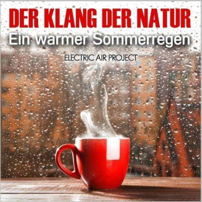 Der Klang der Natur - Ein warmer Sommerregen, Audio-CD, Electric Air Project