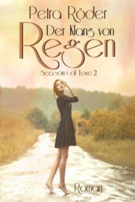 Der Klang von Regen - Seasons of Love Reihe / Band 2, Petra Röder
