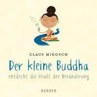 Der kleine Buddha entdeckt die Kraft der Veränderung, 1 Audio-CD, Claus Mikosch