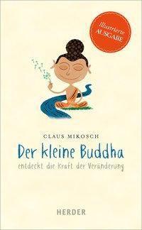 Der kleine Buddha entdeckt die Kraft der Veränderung - Claus Mikosch |